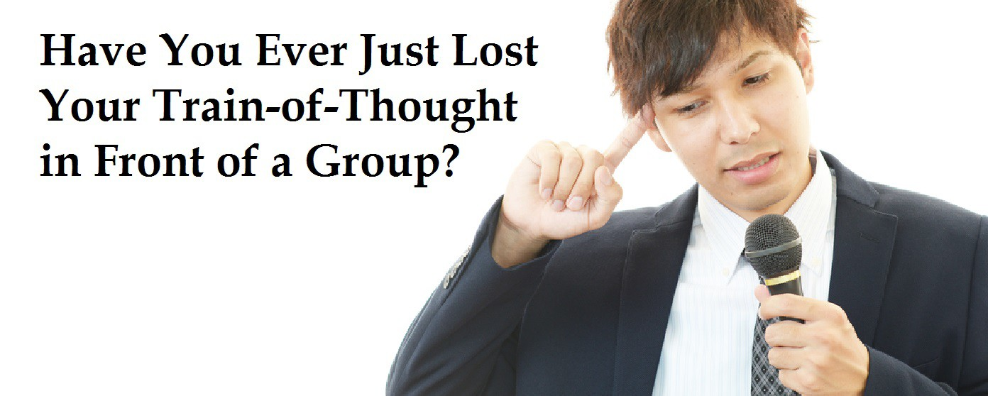 Have You Ever Just Lost Your Train of Thought in Front of a Group?