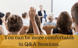 You can be more comfortable in Q&A Sessions.