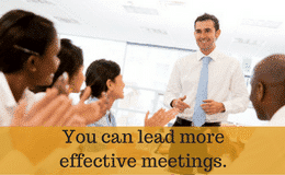 You can lead more effective meetings.